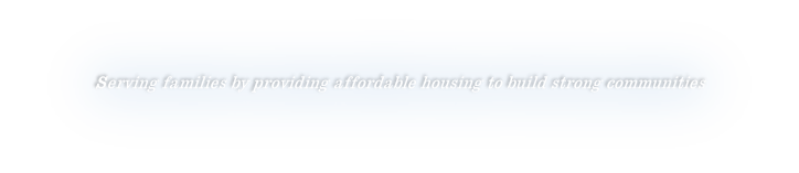 Serving families by providing affordable housing to build strong communities